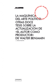 """The maquinics of political art. Another twelve theses on the actualization of Walter Benjamin´s """"The Author as Producer"""""""