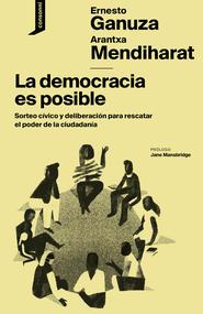 La democracia es posible. Sorteo cívico y deliberación para rescatar el poder de la ciudadanía
