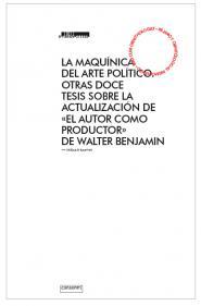 """La maquínica del arte político. Otras doce tesis sobre la actualización de """"El autor como productor"""" de Walter Benjamin"""