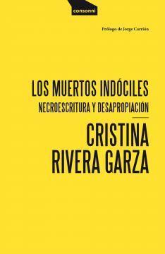 Cubierta de Los muertos indóciles de Cristina Rivera Garza