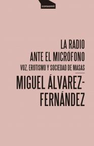 La radio ante el micrófono: voz, erotismo y sociedad de masas
